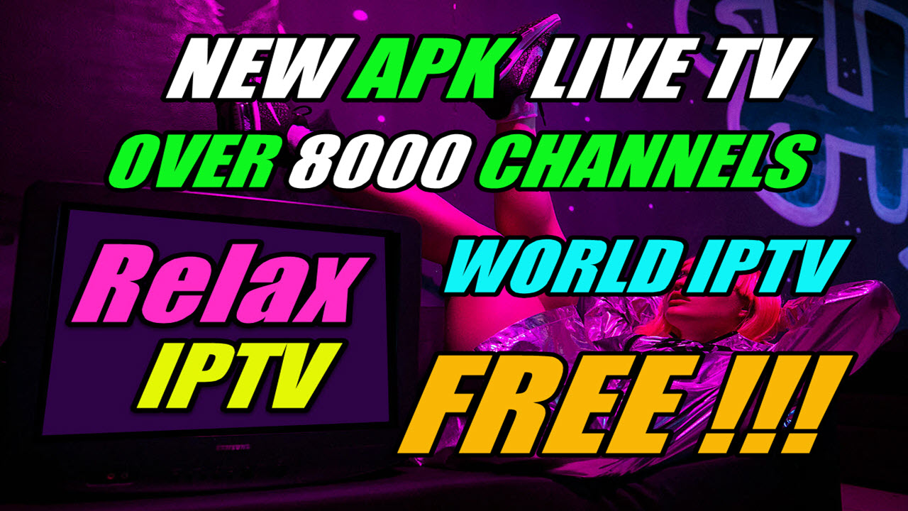 RELAX IPTV : NEW APK LIVE TV + OVER 8000 CHANNELS + WORLD