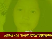"Jangan Ada ""Yuyun-Yuyun"" Berikutnya"
