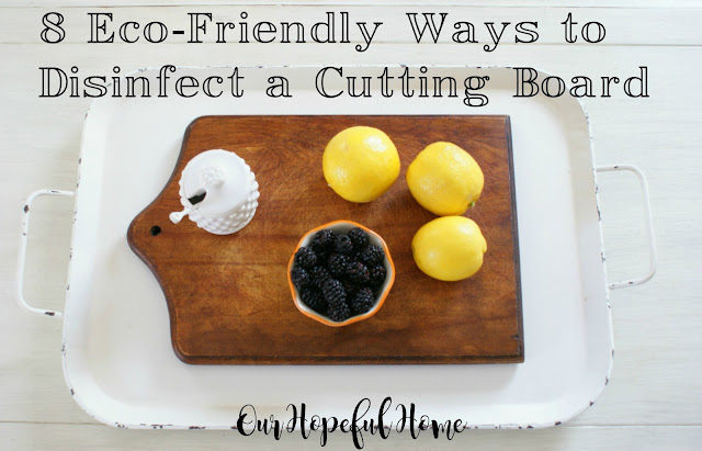 8 Eco-Friendly Ways To Disinfect a Cutting Board  Our Hopeful Home
