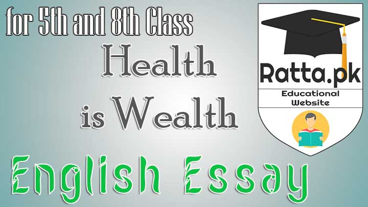 Health is Wealth English Essay for 5th and 8th Class