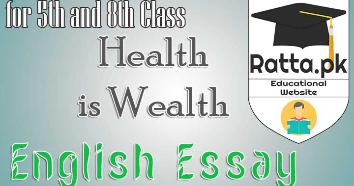 health is wealth essay in english 100% free papers on health is wealth essays sample topics, paragraph introduction help, research & more class 1-12, high school & college - - page 8.