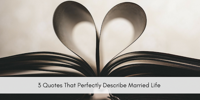 3 Quotes That Perfectly Describe Married Life
