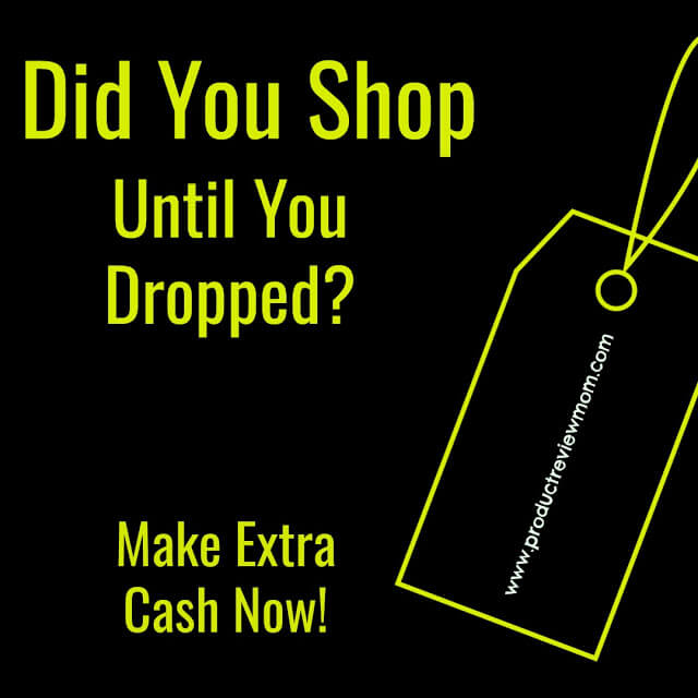 Did You Shop Until You Dropped?  Make Extra Cash Now!  via  www.productreviewmom.com