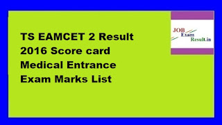 TS EAMCET 2 Result 2016 Score card Medical Entrance Exam Marks List