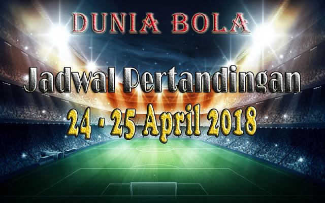 Jadwal Pertandingan Sepak Bola Tanggal 24 - 25 April 2018