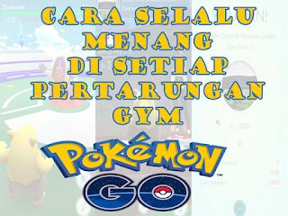 Cara Paling Jitu Agar Selalu Menang Bertarung Pokemon Di Gym Pokemon Go