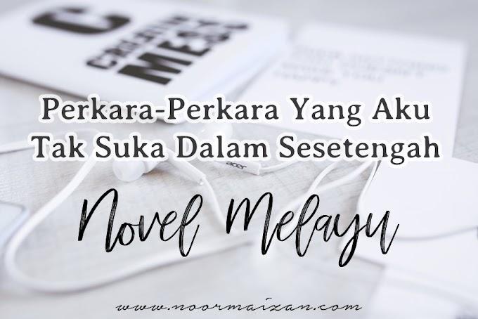 Perkara-Perkara Aku Tak Suka Dalam Sesetengah Novel Melayu