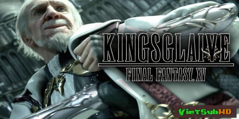 Phim Đội Vệ Binh Tinh Nhuệ VietSub HD | Kingsglaive: Final Fantasy XV 2016
