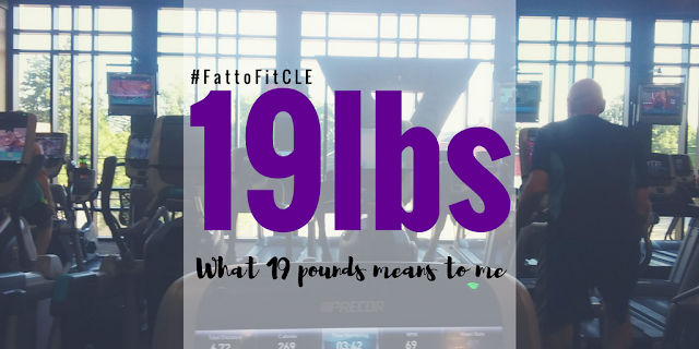 What 19 Pounds Means to Me #FattoFitCLE