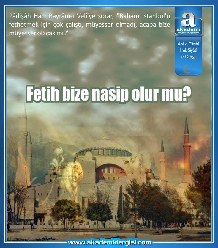 Fetih bize nasip olur mu? istanbul'un fethi, hacı bayram veli, sultan 2. murat, fatih sultan mehmet, osmanlı devleti, osmanlı devlet adamları, osmanlı tarihi,