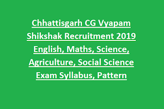 Chhattisgarh CG Vyapam Shikshak Recruitment 2019 English, Maths, Science, Agriculture, Social Science Exam Syllabus, Pattern