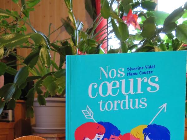 Nos coeurs tordus de Séverine Vidal et Manu Causse