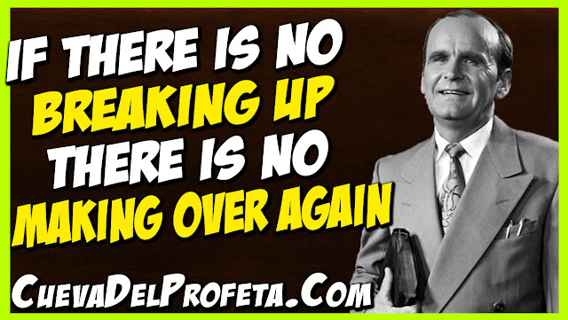 if there is no breaking up there is no making over again - William Marrion Branham Quotes