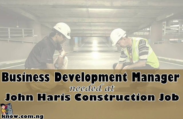 Business Development Manager Needed At John Haris Construction Job