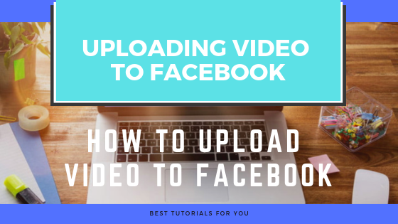 How To Upload Videos To Facebook<br/>