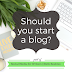 Social Media for Writers: Should you start a blog?