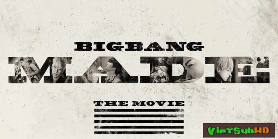 Phim MADE - BIGBANG VietSub HD | Big Bang Made the Movie 2016