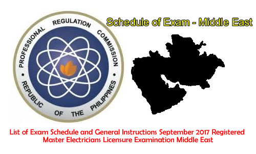 List of Exam Schedule and General Instructions September 2017 Registered Master Electricians Licensure Examination Middle East