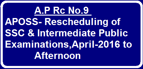 A.P Rc No.9 APOSS- Rescheduling of SSC & Intermediate Public Examinations,April-2016 to Afternoon|PROCEEDINGS OF THE DIRECTOR, A P OPEN SCHOOL SOCIEty, ANDHRA PRADESH, GUNTUR APOSS- SSC & Intermediate (APOSS) Public Examinations, April, 2016 – Examinations are rescheduled to Afternoon- Communicated- Request to give vide publicity 2016/03/ap-rc-no9-aposs-rescheduling-of-ssc-intermediate-public-examinations-april-2016-to-afternoon.html