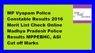 MP Vyapam Police Constable Results 2016 Merit List Check Online Madhya Pradesh Police Results MPPEBHC, ASI Cut off Marks