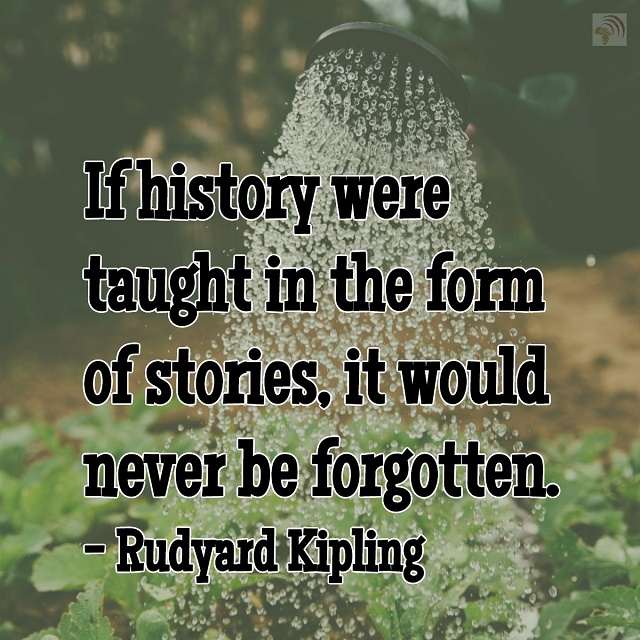 If history were taught in the form of stories it would never be forgotten