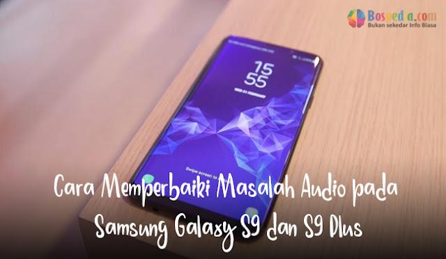 Cara Memperbaiki Masalah Audio pada Samsung Galaxy S9 dan S9 Plus