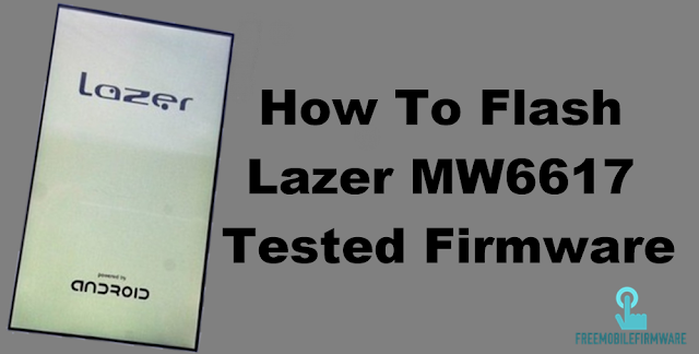 How To Flash Lazer MW6617 Tested Firmware