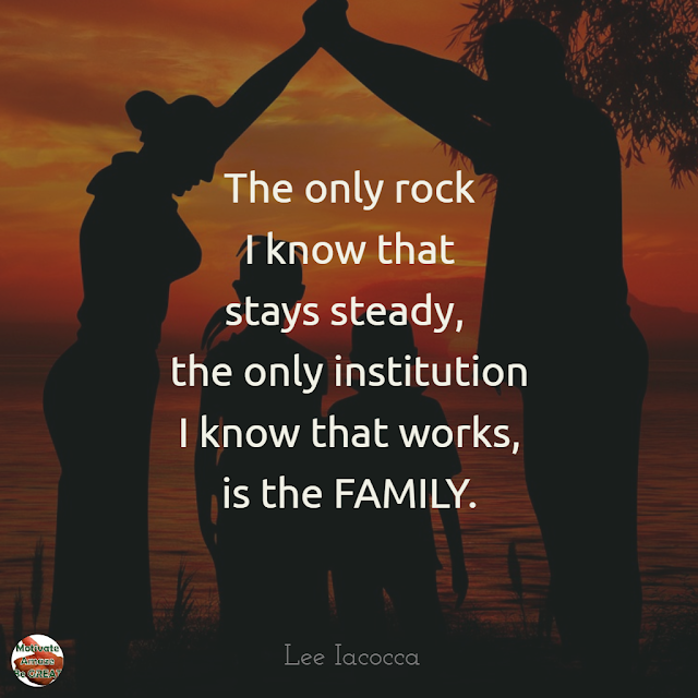 "Family Bonding Quotes: ""The only rock I know that stays steady, the only institution I know that works, is the family."" - Lee Iacocca; Family representing a strong household"