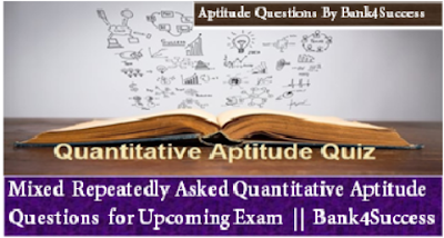 Mixed Quantitative Aptitude Question for Upcoming Bank Exam Set-1