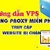 Hướng dẫn sử dụng Proxy miễn phí để truy cập những website bị chặn
