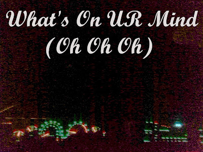 #LyricsNSongs (6) ....What's On UR Mind (Oh OH OH)