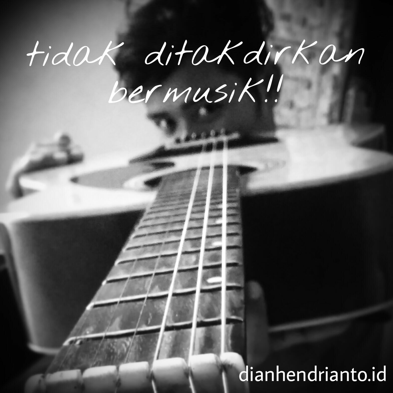 Musik m&u mengubah banyak hal tentang kepedihan kebahagiaan kehidupan sehari-hari ataupun juga yg lebih sering ya tentang cinta. & Tidak ditakdirkan bermusik ~ Dian Hendrianto