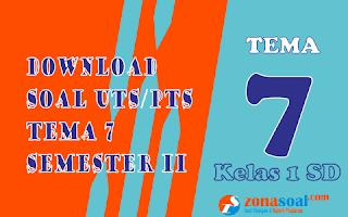 Download Soal PTS Tema 7 Semester 2 Kelas 1 Terbaru