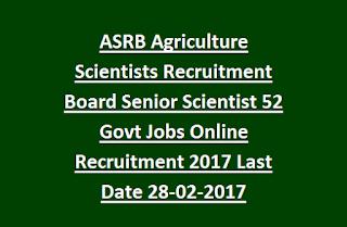 ASRB Agriculture Scientists Recruitment Board Senior Scientist 52 Govt Jobs Online Recruitment 2017 Last Date 28-02-2017