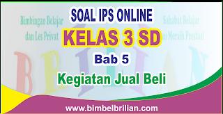 Soal IPS Online Kelas 3 ( Tiga) SD Bab 5 Kegiatan Jual Beli Langsung Ada Nilainya