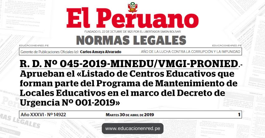 R. D. Nº 045-2019-MINEDU/VMGI-PRONIED - Aprueban el «Listado de Centros Educativos que forman parte del Programa de Mantenimiento de Locales Educativos en el marco del Decreto de Urgencia Nº 001-2019» www.minedu.gob.pe