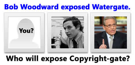 Bob Woodward exposed Watergate. Whol will expose Copyright-gate?