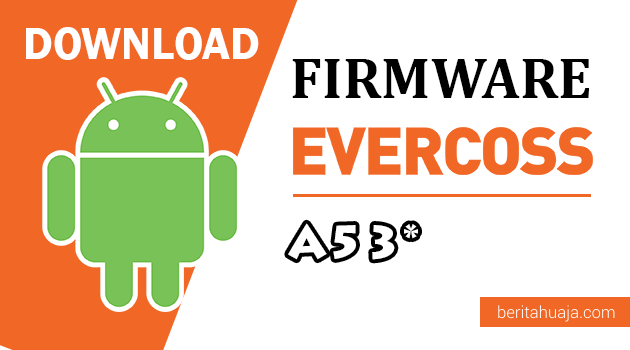 Download Firmware / Stock ROM Evercoss A53* (Star) All Version