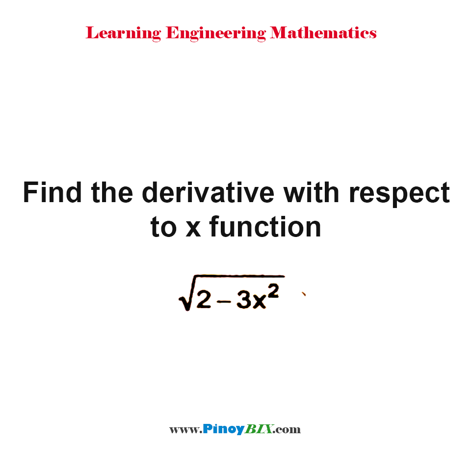 Find the derivative with respect to x function √(2 - 3x^2)