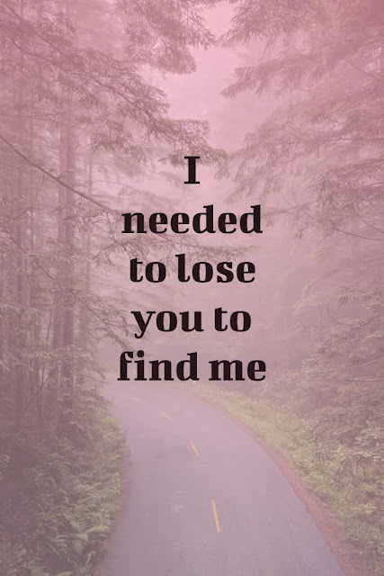 I need to lose you to find me