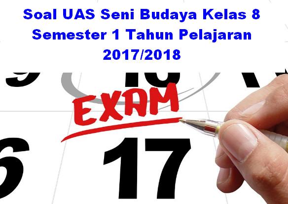 Soal UAS Seni Budaya Kelas 8 Semester 1 Tahun Pelajaran 2017/2018