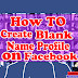 HOW TO CREATE INVISIBLE (BLANK) NAME ID/ACCOUNT ON FACEBOOK