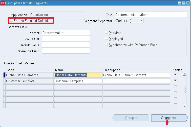 2. Application Developer U003e Flexfield U003e Descriptive U003e Segments Query For  Title: Customer Information U003e Uncheck Freeze Flexfield Definition U003e Save  New Customer Information Form Template