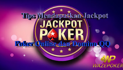 Tips Mendapatkan Jackpot Poker Online