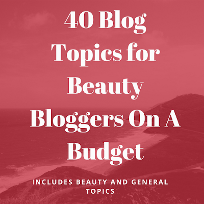 40 Blog Topics for Beauty Bloggers On A Budget (Great for new or smaller bloggers)