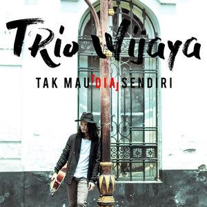 Trio Wijaya - Tak Mau Dia Sendiri