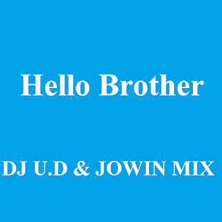 Hello Brother - DJ U.D. & JOWIN MIX