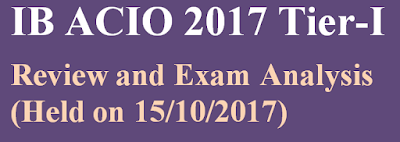 IB ACIO 2017 Tier-I Review and Exam Analysis (Held on 15/10/2017)