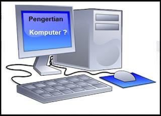 Pengertian Komputer Menurut Ahli
