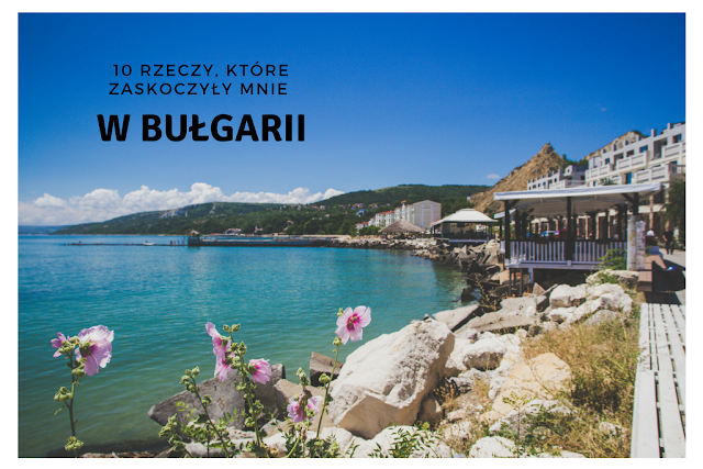 10 rzeczy, które zaskoczyły mnie w Bułgarii